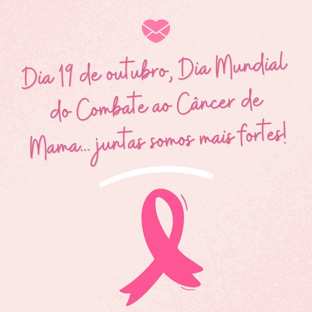 'Dia 19 de outubro, Dia Mundial do Combate ao Câncer de Mama. juntas somos mais fortes!' - Dia Mundial do Combate ao Câncer de Mama