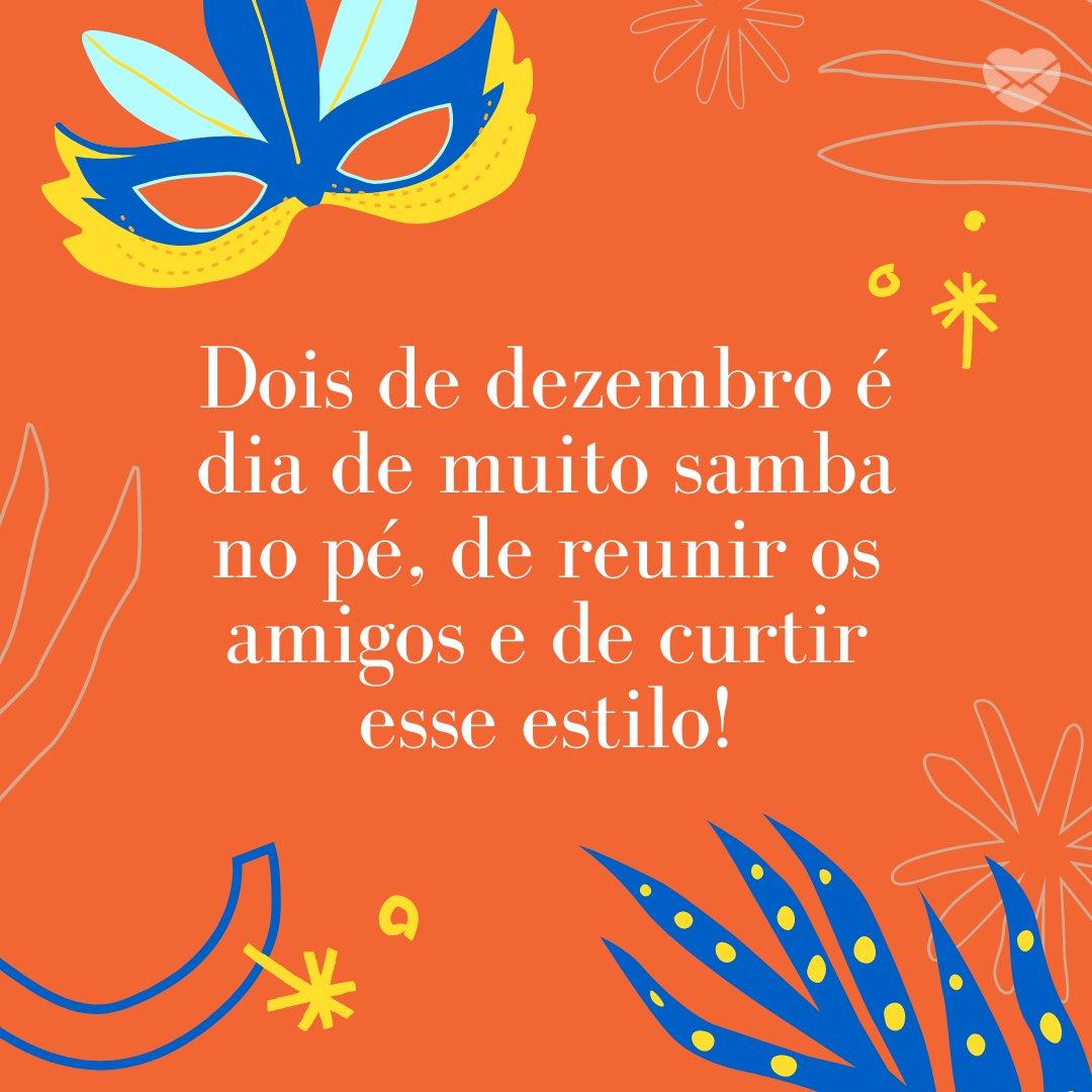 'Dois de dezembro é dia de muito samba no pé, de reunir os amigos e de curtir esse estilo!' - Dia Nacional do Samba