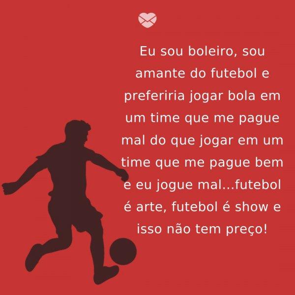 Futebol é Arte E Show Frases De Boleiro Mensagens E Frases