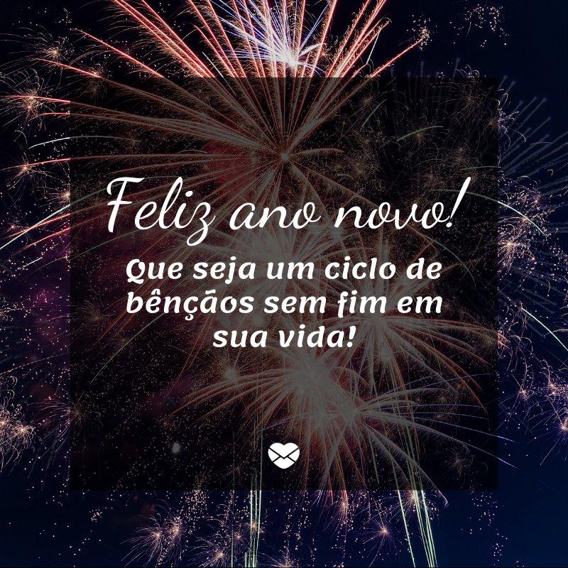 'Feliz Ano Novo! Que seja um ciclo de bênçãos sem fim em sua vida!' - Imagem ano novo 2019