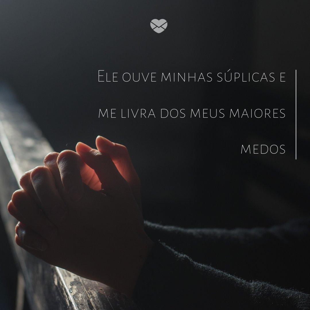 'Ele ouve minhas súplicas e me livra dos meus maiores medos' -  Ensinamentos Do Senhor