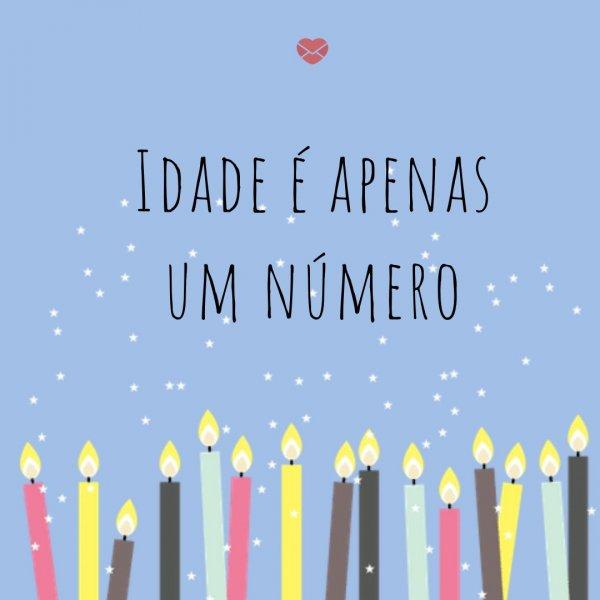 'Idade é apenas um número' - Legendas para o dia do seu aniversário