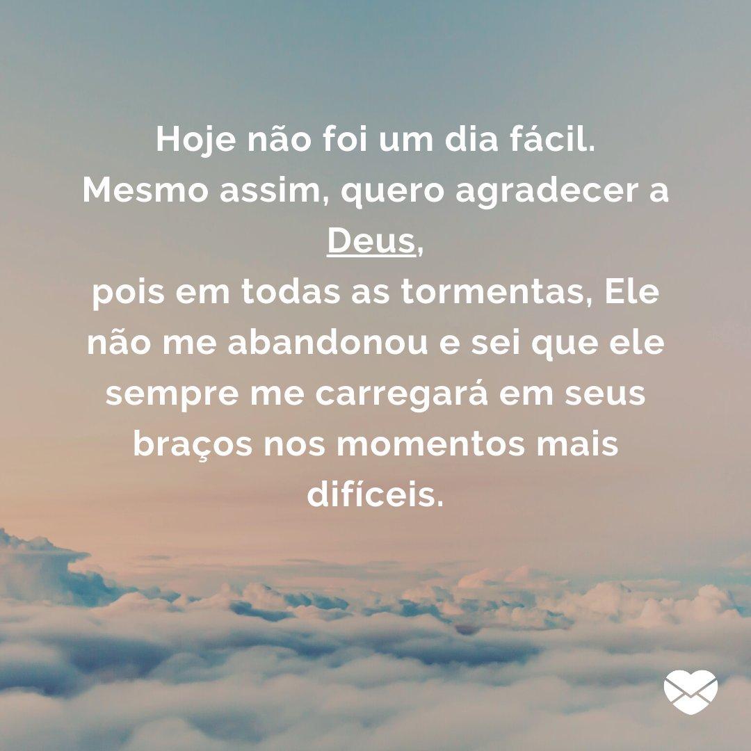 'Mesmo assim, quero agradecer a Deus, pois em todas as tormentas, Ele não me abandonou (...)' - Deus, obrigado por tudo