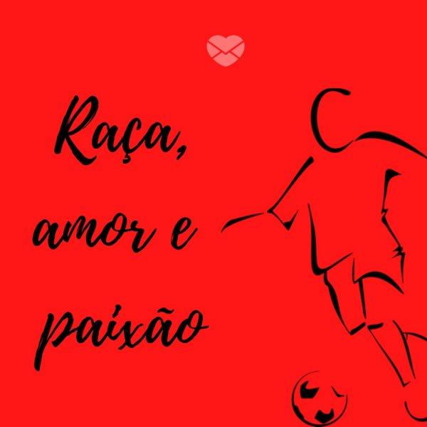 'Raça, amor e paixão' - Mensagens de futebol do Flamengo