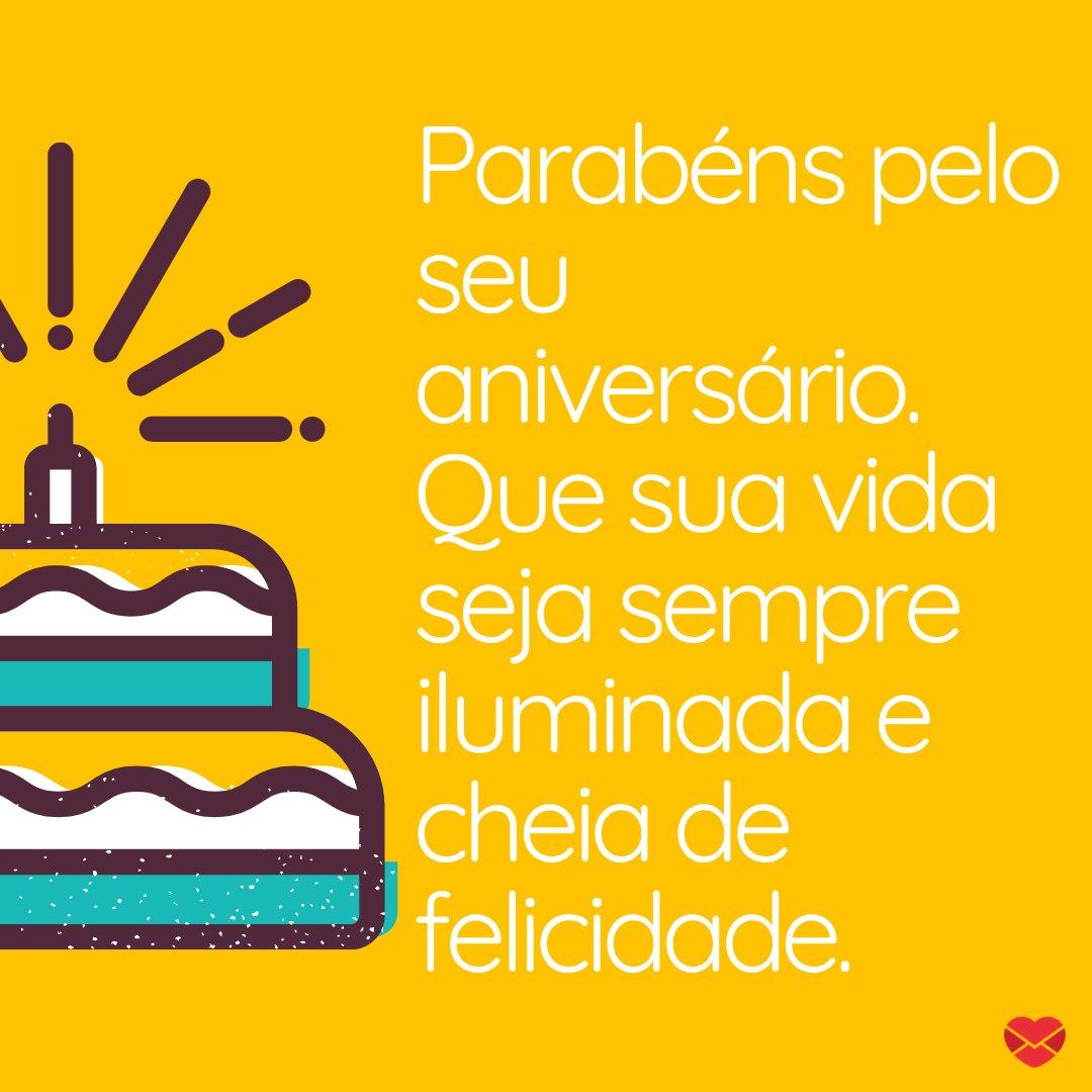 'Parabéns pelo seu aniversário. Que sua vida seja sempre iluminada e cheia de felicidade.' - Mensagens de aniversário para uma pessoa verdadeira.
