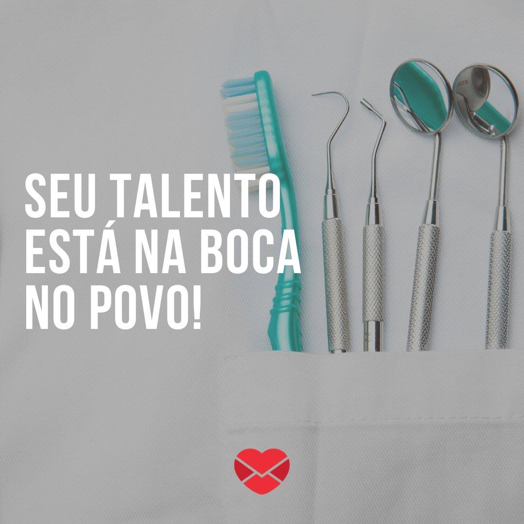 'Seu talento está na boca no povo!' - Mensagem de Parabéns para quem vai se formar em Odontologia