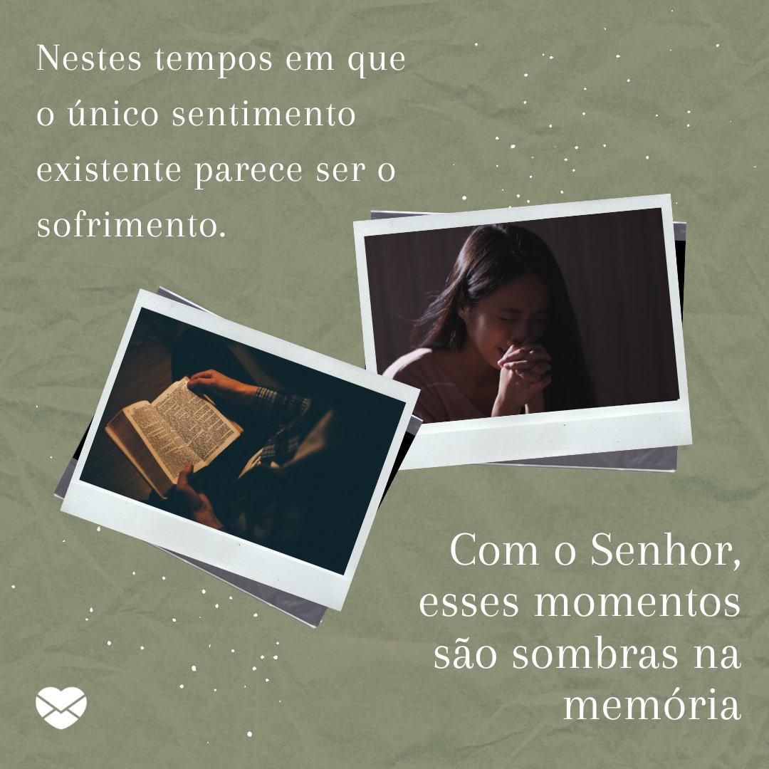 'Nestes tempos em que o único sentimento existente parece ser o sofrimento. Com o Senhor, esses momentos são sombras na memória' - Agradecimentos a Deus