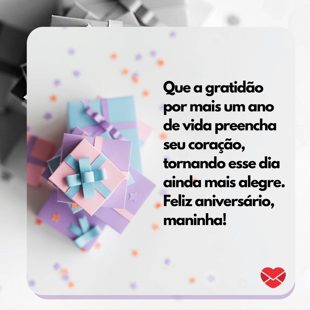 'Que a gratidão por mais um ano de vida preencha seu coração, tornando esse dia ainda mais alegre. Feliz aniversário, maninha!' -  Frases de Aniversário
