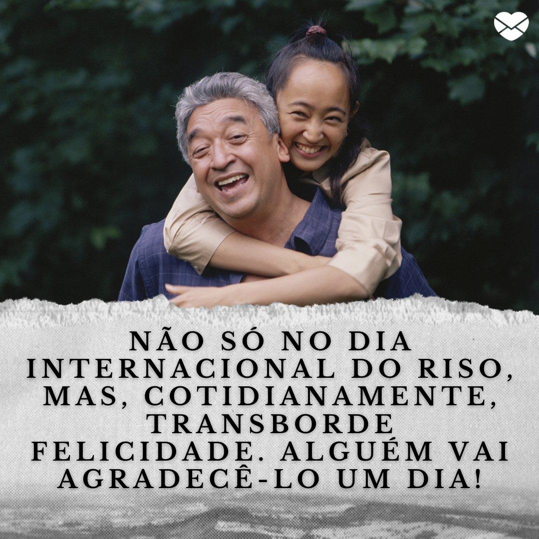 'Não só no Dia Internacional do Riso, mas, cotidianamente, transborde felicidade. Alguém vai agradecê-lo um dia!' - Mensagens para o Dia Internacional do Riso