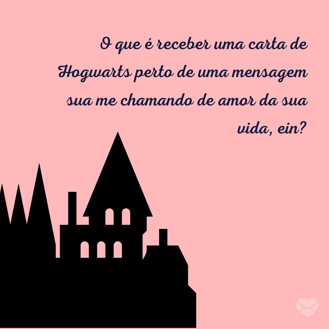 'O que é receber uma carta de Hogwarts perto de uma mensagem sua me chamando de amor da sua vida, ein?' - Cantadas inspiradas em Harry Potter