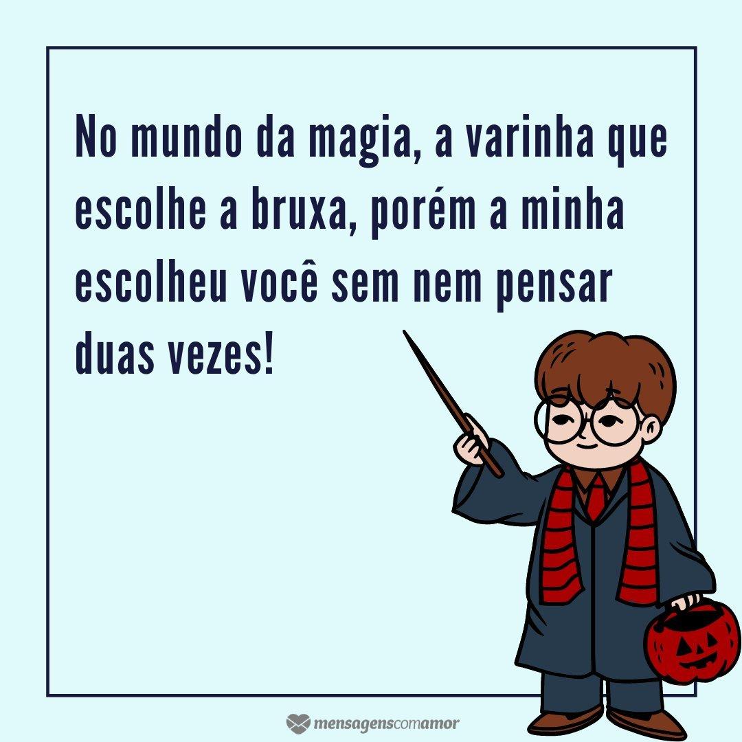 'No mundo da magia, a varinha que escolhe a bruxa, porém a minha escolheu você sem nem pensar duas vezes!' - Cantadas inspiradas em Harry Potter