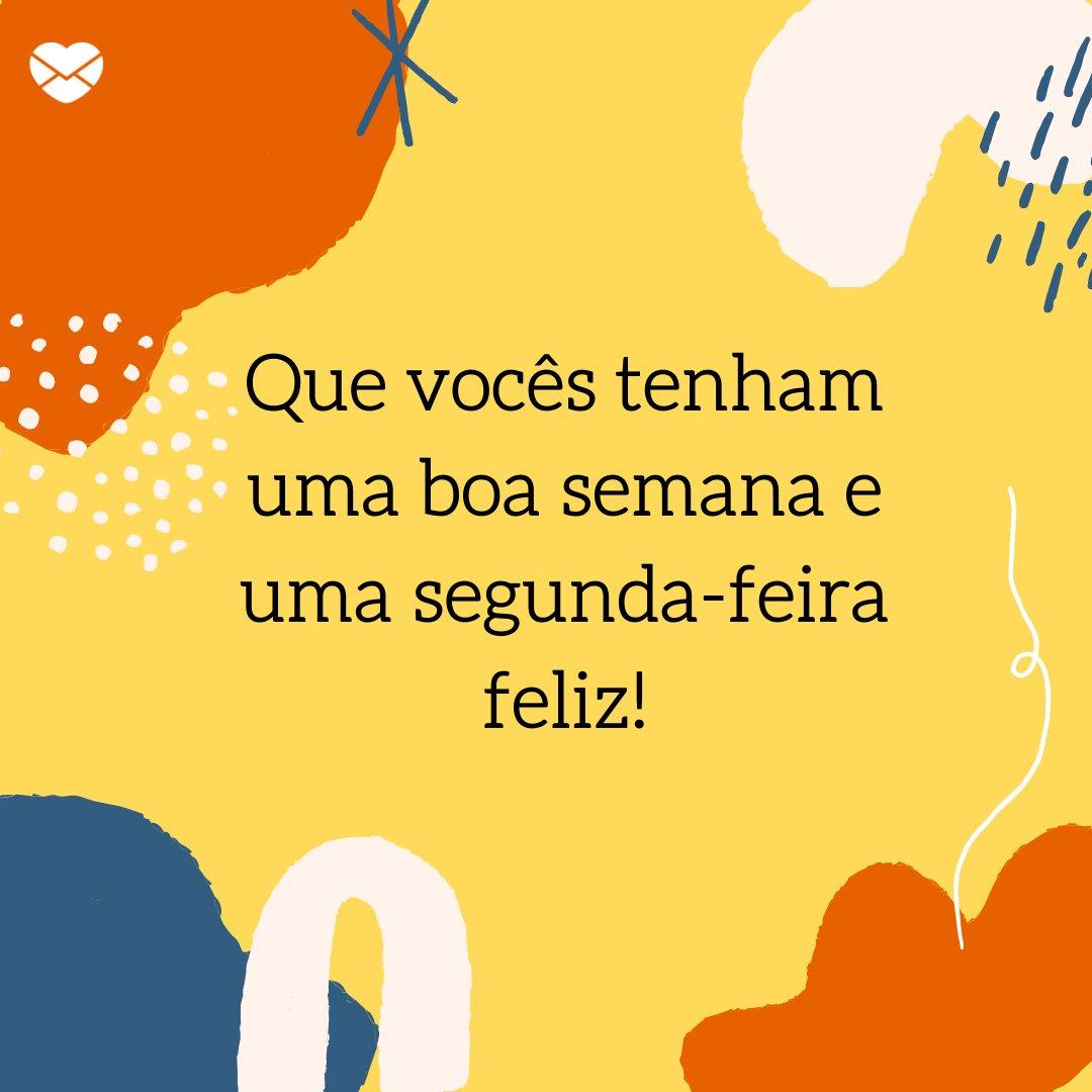 'Que vocês tenham uma boa semana e uma segunda-feira feliz!' - Mensagens para uma segunda feira feliz