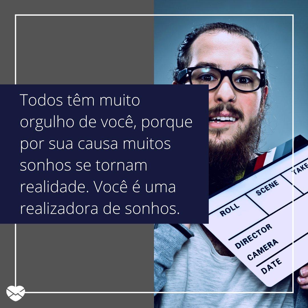 'Todos têm muito orgulho de você, porque por sua causa muitos sonhos se tornam realidade. Você é uma realizadora de sonhos.' - Homenagens para Diretores de Cinema.