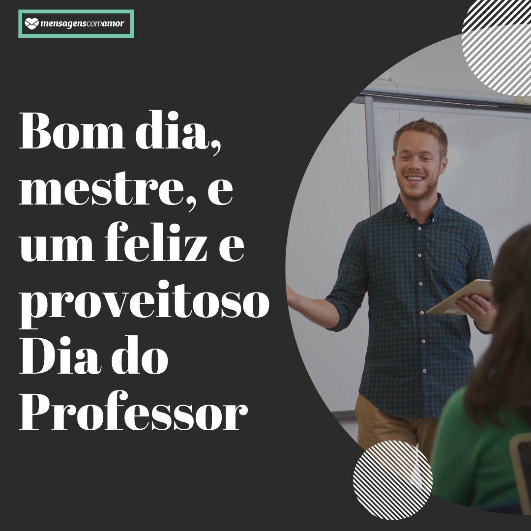 'Bom dia, mestre, e um feliz e proveitoso Dia do Professor' - Mensagens de WhatsApp para o dia do professor