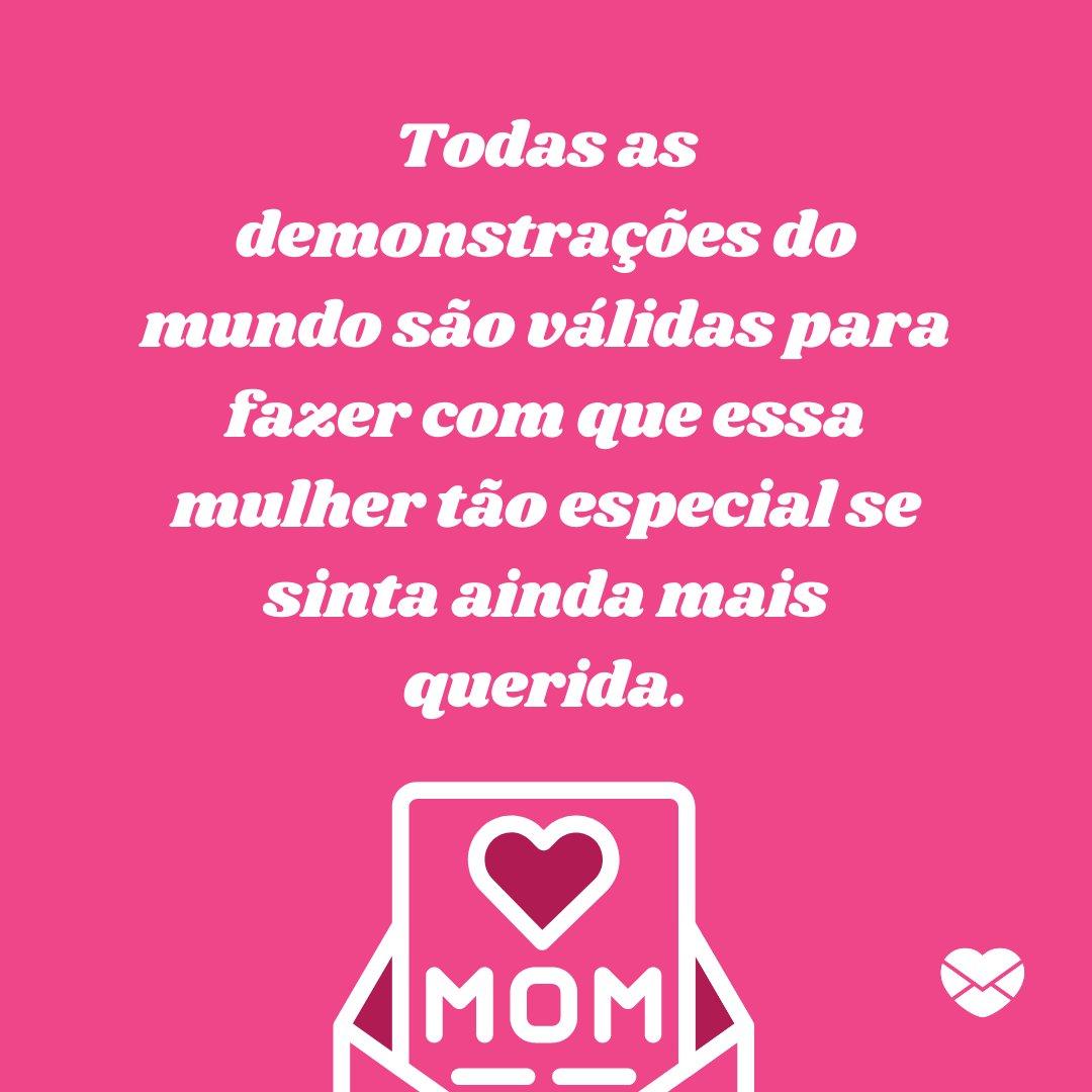 'Todas as demonstrações do mundo são válidas para fazer com que essa mulher tão especial se sinta ainda mais querida.' - Dia das mães 2020