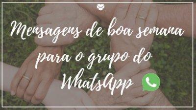 Mensagens De Boa Semana Para O Grupo Do Whatapp