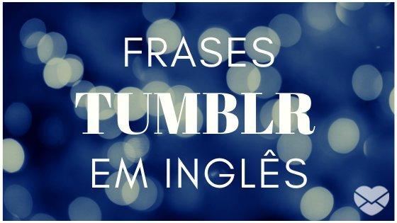 Frases Tumblr Em Inglês Para Usar Como Legendas