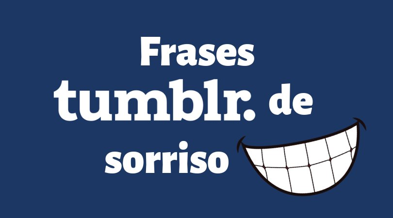 Frases Tumblr De Sorriso Para Despertar O Melhor Da Vida