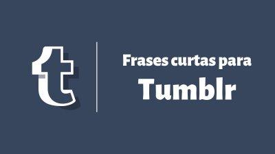 Frases Tumblr Curtas Para Se Inspirar E Compartilhar