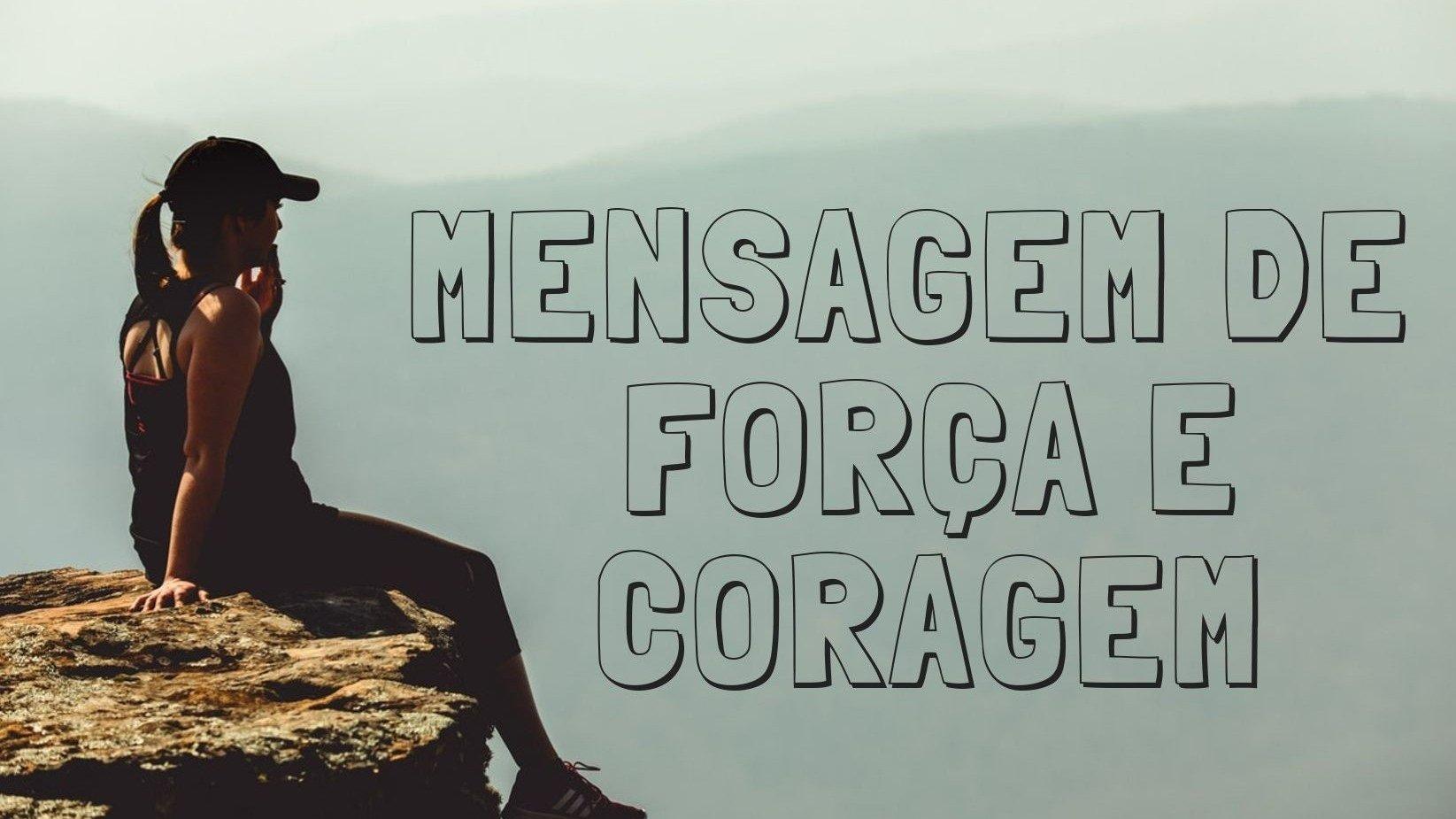 Mensagem de força e coragem:inspire-se a lutar pelo que quer