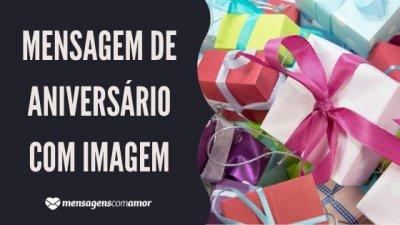 Mensagem de aniversário com imagem - escrita do lado esquerdo, e do lado direito uma foto de caixas de presentes de diversas cores.