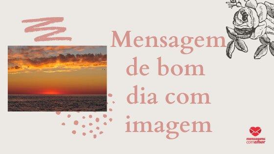 Foto de um sol nascendo no horizonte do lado esquerdo, e do lado direito a frase Foto de um sol nascendo no horizonte do lado esquerdo, e do lado direito a frase Mensagem de bom dia com imagem.