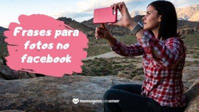 Escrita Frases para fotos no Facebook do lado esquerdo, e do lado direito uma mulher sentada na natureza segurando um celular.