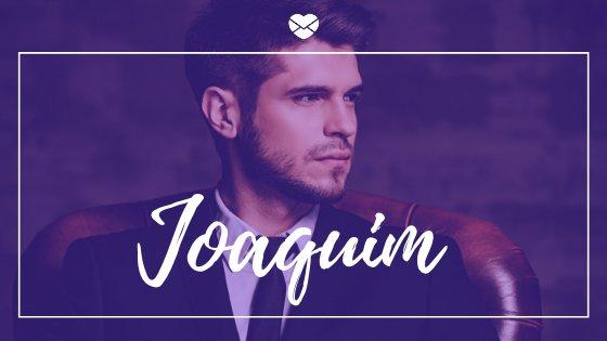Homem e o nome Joaquim escrito a frente